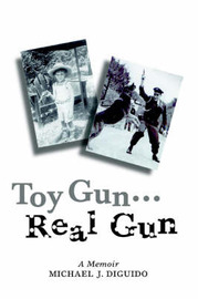 Toy Gun...Real Gun: A Memoir by Michael John DiGuido image