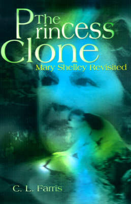 The Princess Clone: Mary Shelley Revisited by C. L. Farris image