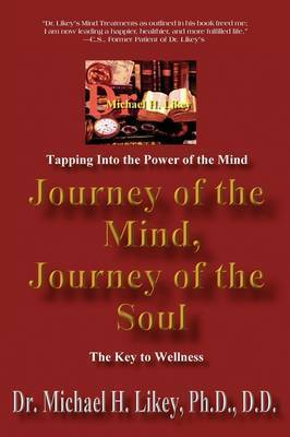 Journey of the Mind, Journey of the Soul: The Key to Holistic Well-Being and Happiness by Dr Michael H Likey, PhD