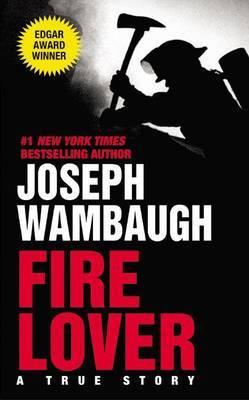 Fire Lover:a True Story Pb by Joseph Wambaugh image