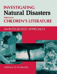 Investigating Natural Disasters Through Children's Literature by Anthony D Fredericks