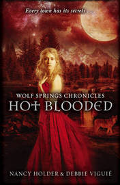 Wolf Springs Chronicles: Hot Blooded by Nancy Holder