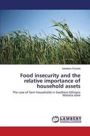 Food Insecurity and the Relative Importance of Household Assets by Fisseha Kebebew