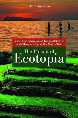 The Pursuit of Ecotopia by E.N. Anderson