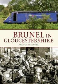 Brunel in Gloucestershire by John Christopher