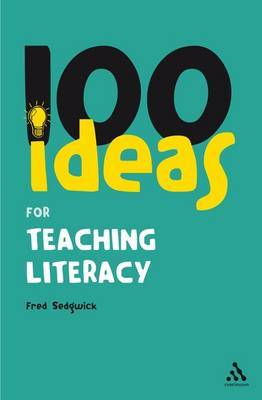 100 Ideas for Teaching Literacy by Fred Sedgwick