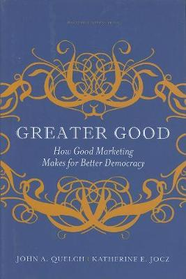 Greater Good by John A Quelch