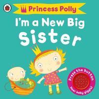 I'm a New Big Sister: A Princess Polly book by Amanda Li