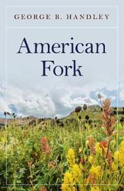 American Fork by George B. Handley