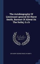 The Autobiography of Lieutenant-General Sir Harry Smith, Baronet of Aliwal on the Sutlej, G.C.B image