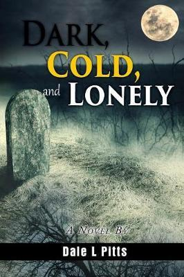 Dark, Cold, and Lonely by Dale L Pitts