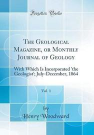 The Geological Magazine, or Monthly Journal of Geology, Vol. 1 by Henry Woodward