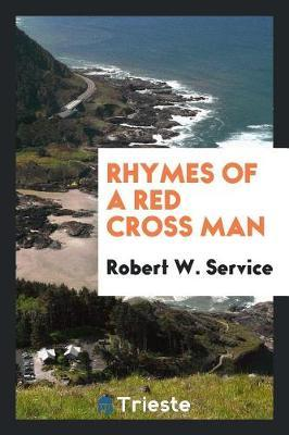 Rhymes of a Red Cross Man by Robert W Service