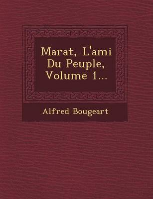 Marat, L'Ami Du Peuple, Volume 1... by Alfred Bougeart image