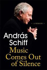 Music Comes Out of Silence by Andras Schiff