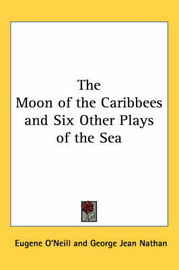 The Moon of the Caribbees and Six Other Plays of the Sea by Eugene O'Neill image