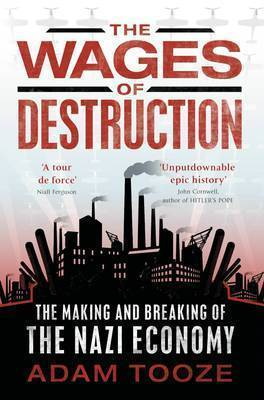 The Wages of Destruction: The Making and Breaking of the Nazi Economy by Adam Tooze image