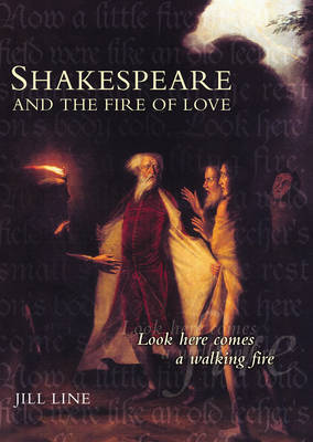 Shakespeare and the Fire of Love by Jill Line image