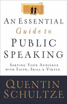An Essential Guide to Public Speaking by Quentin J Schultze