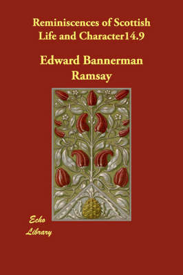 Reminiscences of Scottish Life and Character14.9 by Ramsay Edward Bannerman 1793-1872