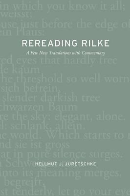 Rereading Rilke by Hellmut J Juretschke