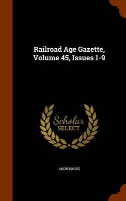 Railroad Age Gazette, Volume 45, Issues 1-9 by * Anonymous
