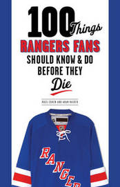 100 Things Rangers Fans Should Know & Do Before They Die by Adam Raider