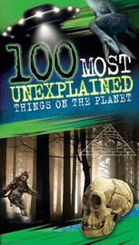 100 Most Unexplained Things on the Planet by Anna Claybourne