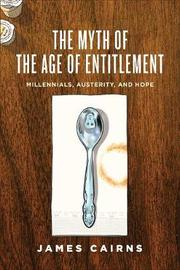 The Myth of the Age of Entitlement by James Cairns