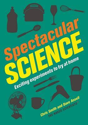 Spectacular Science: Exciting Experiments to Try at Home by Mrs Chris Smith image