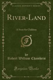 River-Land by Robert William Chambers