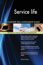Service Life Complete Self-Assessment Guide by Gerardus Blokdyk