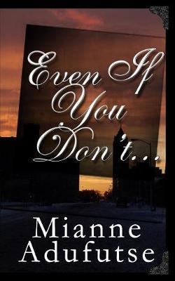 Even If You Don't... by Mianne Adufutse