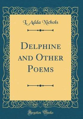 Delphine and Other Poems (Classic Reprint) by L. Adda Nichols