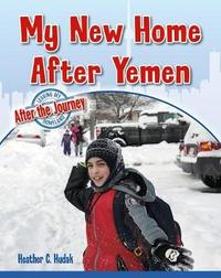 My New Home After Yemen (Leaving My Homeland: After the Journey) by Heather C Hudak