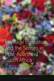 Heritage Formation and the Senses in Post-Apartheid South Africa by Duane Jethro