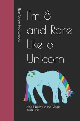 I'm 8 and Rare Like a Unicorn by Blue Moon Innovations