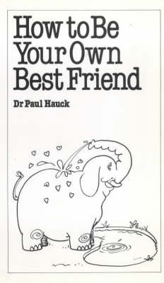 How to be Your Own Best Friend by Paul A. Hauck image