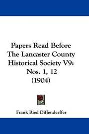 Papers Read Before the Lancaster County Historical Society V9: Nos. 1, 12 (1904) by Frank Ried Diffenderffer