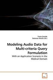 Modeling Audio Data for Multi-Criteria Query Formulation by Tizeta Zewide