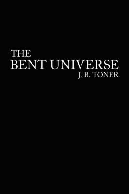 The Bent Universe by J.B. Toner image
