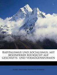 Kapitalismus Und Socialismus, Mit Besonderer Rucksicht Auf Geschafts- Und Vermogensformen by Albert Eberhard Friedrich Schaffle