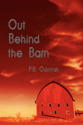 Out Behind the Barn by P. B. Odinfish