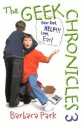 The Geek Chronicles: No. 3: Dear God, Help!!! Love, Earl by Barbara Park