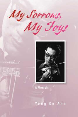 My Sorrows, My Joys by Yong Ku Ahn
