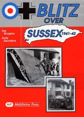 Blitz Over Sussex, 1941-42 by Pat Burgess