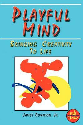 Playful Mind: Bringing Creativity to Life by James Downton image