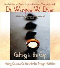 Getting in the Gap: Making Conscious Contact with God Through Meditation by Wayne Dyer