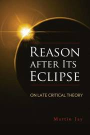 Reason after Its Eclipse by Martin Jay