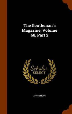 The Gentleman's Magazine, Volume 68, Part 2 by * Anonymous image